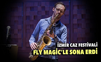 İzmir Caz Festivali Fly Magic'le sona erdi